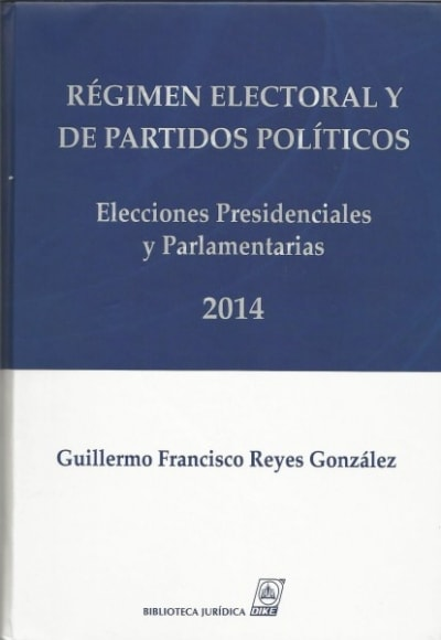 Libro: Régimen electoral y de partidos políticos. Elecciones presidenciales y parlamentarias 2014 - Autor: Guillermo Francisco Reyes González - Isbn: 9789587311143
