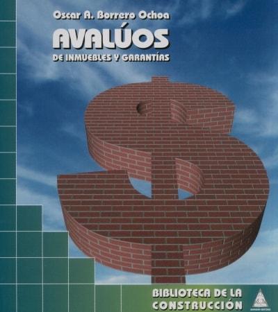 Libro: Avalúos de inmuebles y garantías - Autor: Oscar A. Borrero Ochoa - Isbn: 9789589247280