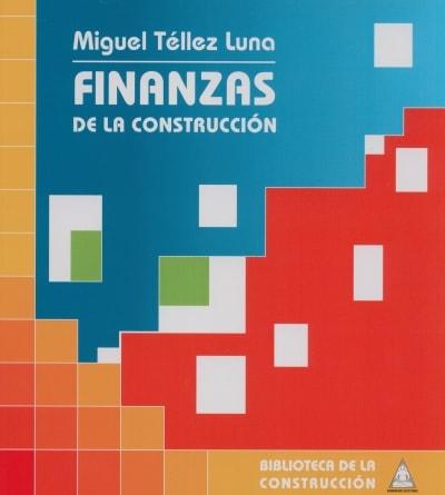 Libro: Finanzas de la construcción - Autor: 2718-3276-miguel Téllez Luna - Isbn: 9589247297