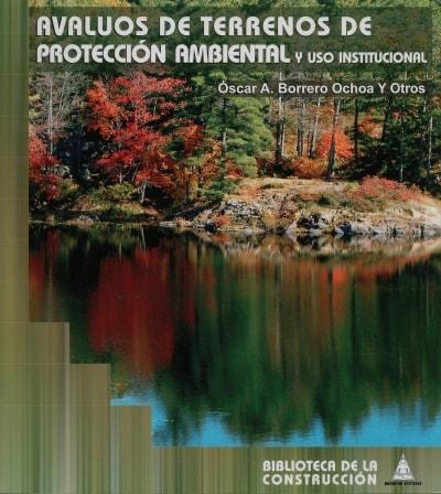 Libro: Avaluos de terrenos de protección ambiental y uso institucional - Autor: 2713-3271-oscar A. Borrero Ochoa - Isbn: 9589247199