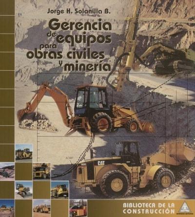 Libro: Gerencia de equipos para obras civiles y minería - Autor: 2719-3277-jorge H. Solanilla B. - Isbn: 9589247210