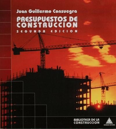 Libro: Presupuestos de construcción - Autor: 2720-3278-juan Guillermo Consuegra - Isbn: 9589247202