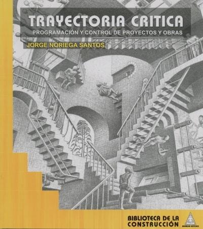Libro: Trayectoria crítica. Programación y control de proyectos y obras - Autor: 2723-3281-jorge Noriega Santos - Isbn: 9789589247266