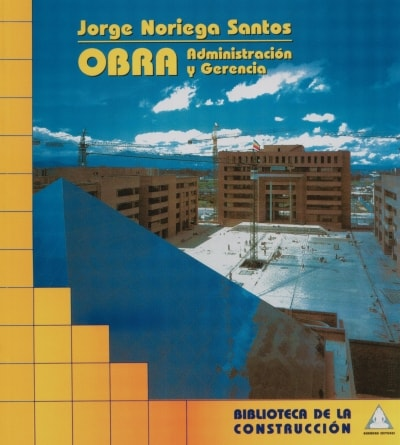 Libro: Obra: Administración y gerencia - Autor: 2723-3281-jorge Noriega Santos - Isbn: 9589247156