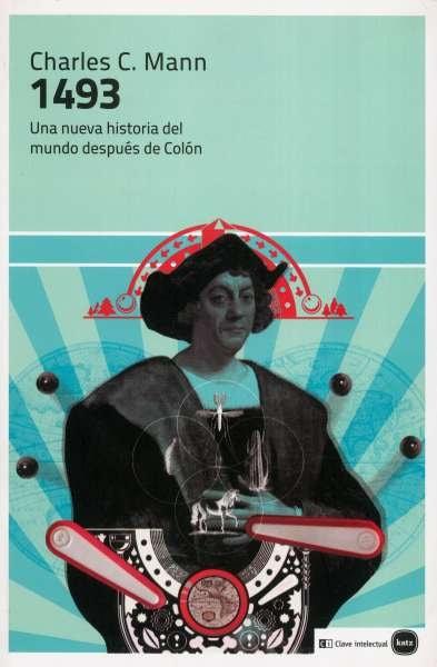 Libro: 1493. Una nueva historia del mundo después de Colón   Autor: Charles C. Mann   Isbn: 9788415917038