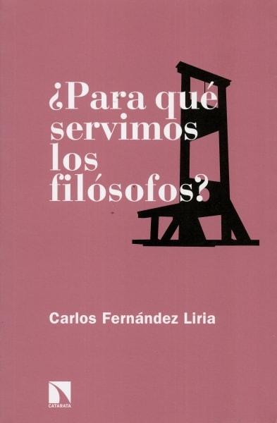 Libro: ¿Para qué servimos los filósofos? - Autor: 2743-3294-carlos Fernandez Liria - Isbn: 9788490971512