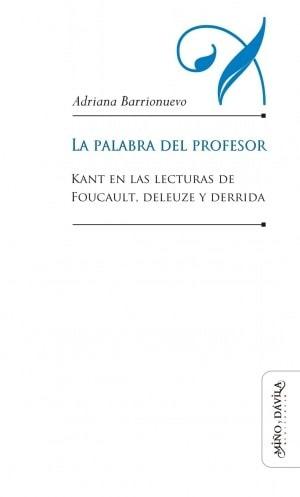 Libro: La palabra del profesor. Kant en las lecturas de foucalt, deleuze y derrida - Autor: 2746-3297-adriana Barrionuevo - Isbn: 9788417133252