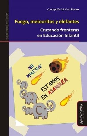 Libro: Fuego, meteoritos y elefantes. Cruzando fronteras en educación infantil - Autor: 1577-2000-concepción Sánchez Blanco - Isbn: 9788417133191
