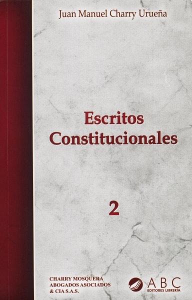 Libro: Escritos constitucionales 2 - Autor: 2751-3302-juan Manuel Charry Urueña - Isbn: 9789589885161