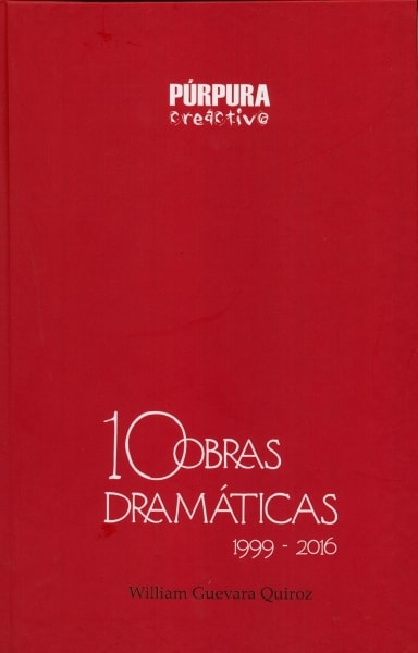 Libro: 10 obras dramáTicas 1999 - 2016 - Autor: 2752-3303-william Guevara Quiroz - Isbn: 9789584699299