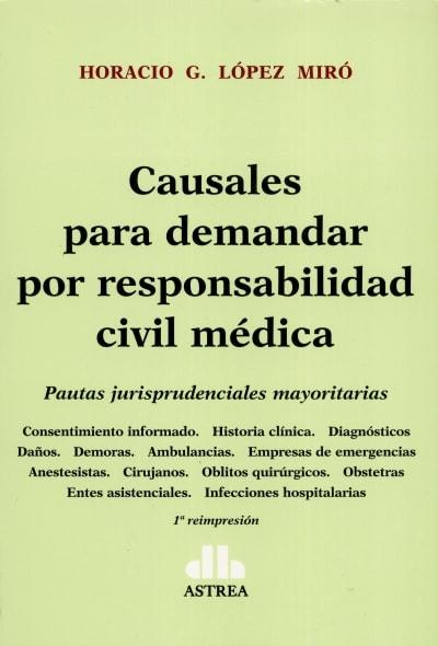 Libro: Causales para demandar por responsabilidad civil médica - Autor: 2768-3319-horacio G. López Miró - Isbn: 9789877060164
