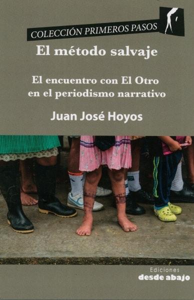 Libro: El método salvaje. El encuentro con el otro en el periodismo narrativo - Autor: 851-1244-juan Jose Hoyos - Isbn: 9789588926650