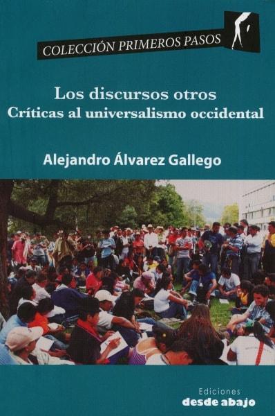 Libro: Los discursos otros. Críticas al universalismo occidental - Autor: 2779-3330-alejandro Álvarez Gallego - Isbn: 9789588454962