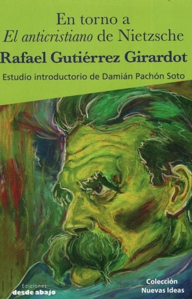 Libro: En torno a el anticristianismo de nietzsche - Autor: 2781-3332-rafael Gutiérrez Girardot - Isbn: 9789585856349