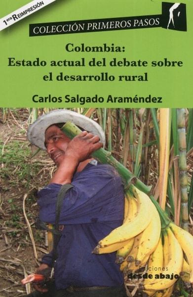 Libro: Colombia: estado actual del debate sobre el desarrollo rural - Autor: Carlos Salgado Araméndez - Isbn: 9789588454971