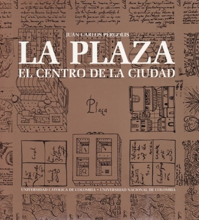 Libro: La plaza. El centro de la ciudad - Autor: Juan Carlos Pérgolis - Isbn: 9589603653