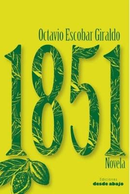 Libro: 1851. Novela - Autor: Octavio Escobar Giraldo - Isbn: 9789588926179