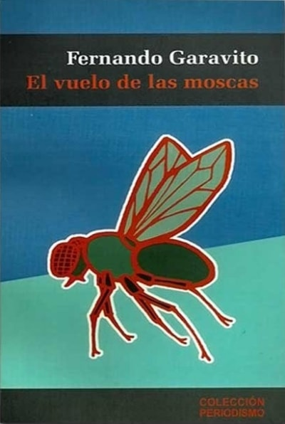 Libro: El vuelo de las moscas - Autor: Fernando Garavito - Isbn: 9589726194