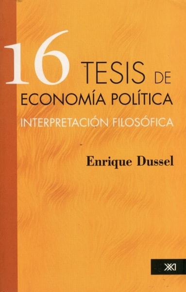 Libro: 16 tesis de economía política - Autor: Enrique Dussel - Isbn: 9789680305658