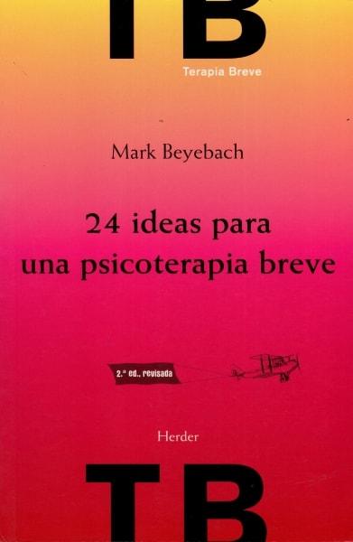 Libro: 24 ideas para una psicoterapia breve - Autor: Mark Beyebach - Isbn: 9788425432736