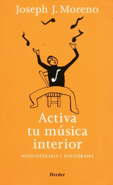 Libro: activa tu música interior. musicoterapia y psicodrama - Autor: Joseph J. Moreno - Isbn: 8425423481