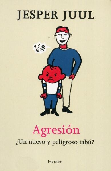 Libro: agresión. ¿Un nuevo y peligroso tabú? - Autor: Jesper Juul - Isbn: 9788425433313