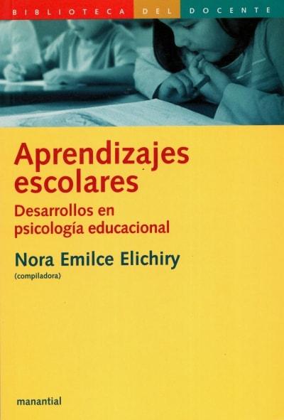 Libro: Aprendizajes escolares. desarrollos en psicología educacional - Autor: Nora Emilce Elichiry - Isbn: 9789875000810