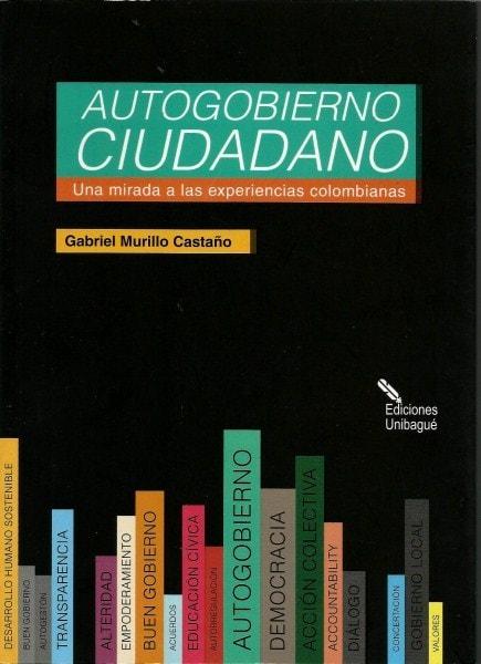 Autogobierno ciudadano una mirada a las experiencias colombianas - Gabriel Murillo Castaño - 9789587541151