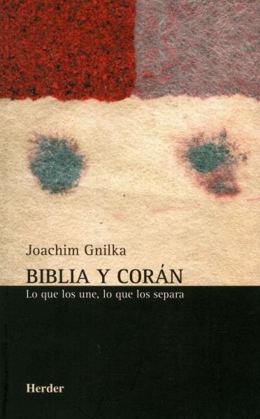 Libro: Biblia y corán. Lo que los une, lo que los separa - Autor: Joachim Gnilka - Isbn: 8425423880