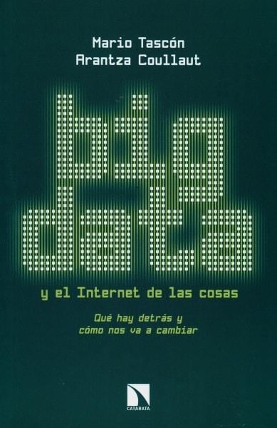 Libro: Big data y el internet de las cosas. Qué hay detrás y cómo nos va a cambiar - Autor: Mario Tascón - Isbn: 9788490970744