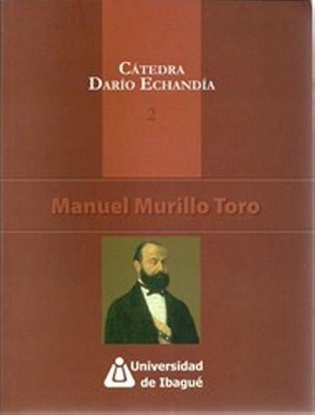 Cátedra darío echandía 2. Vida y obra de manuel murillo toro - Hernando Antonio Hernández Quintero - 9789588028750