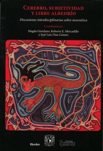 Libro: Cerebro, subjetividad y libre albedrío. Discusiones interdisciplinarias sobre neuroética - Autor: Magda Giordano - Isbn: 9788425434099