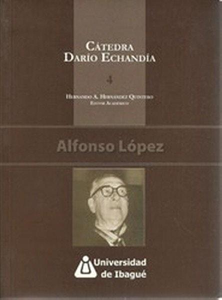 Cátedra darío echandía 4. Vida y obra de alfonso lópez - Dario Echandia Olaya - 9789588028866
