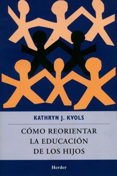 Libro: Cómo reorientar la educación de los hijos - Autor: Kathryn J. Kvols - Isbn: 9786077727095