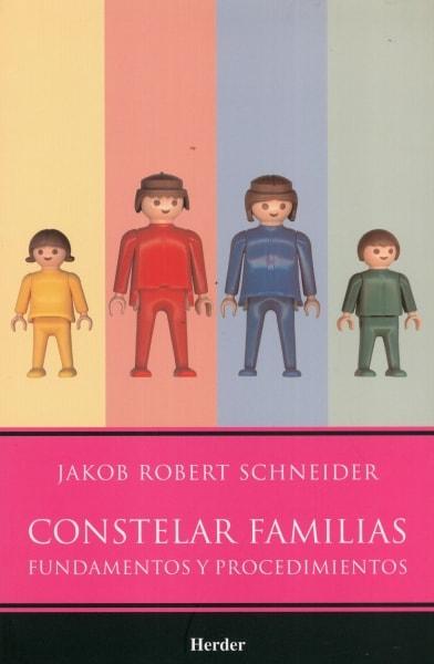 Libro: Constelar familias. Fundamentos y procedimientos - Autor: Jakob Robert Schneider - Isbn: 9786077727033
