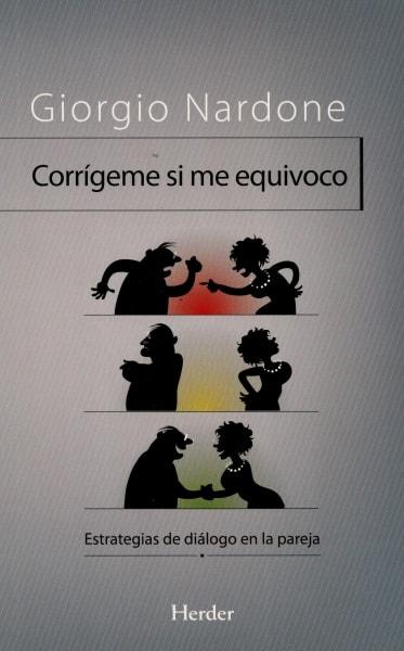 Libro: Corrígeme si me equivoco. Estrategias del diálogo en la pareja - Autor: Giorgio Nardone - Isbn: 9788425424809