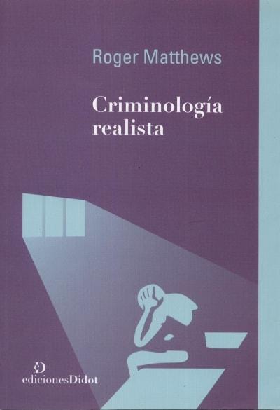 Libro: Criminología realista - Autor: Roger Matthews - Isbn: 9789873620126