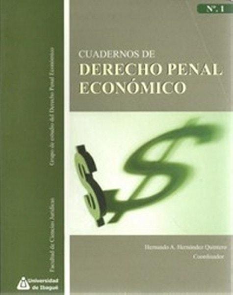Cuadernos de derecho penal económico n° 1 - Hernando Antonio Hernández Quintero - 9789588028637