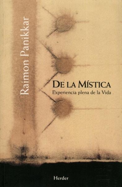 Libro: De la mística. Experiencia plena de la vida - Autor: Raimon Panikkar - Isbn: 9788425425400