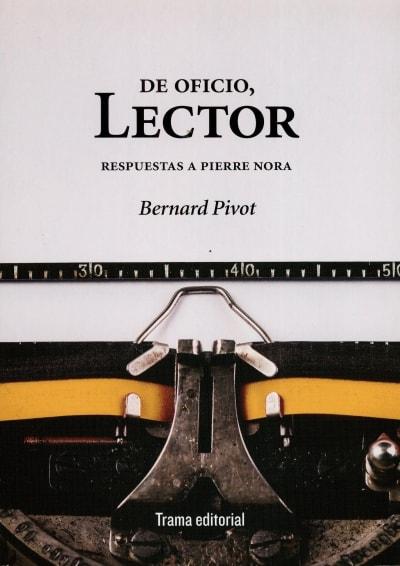 Libro: De oficio, lector. Respuestas a pierre nora - Autor: Bernard Pivot - Isbn: 9788494380099