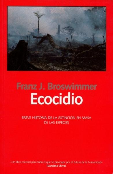 Libro: Ecocidio. Breve historia de la extinción en masa de las especies - Autor: Franz J. Broswimmer - Isbn: 8493369861
