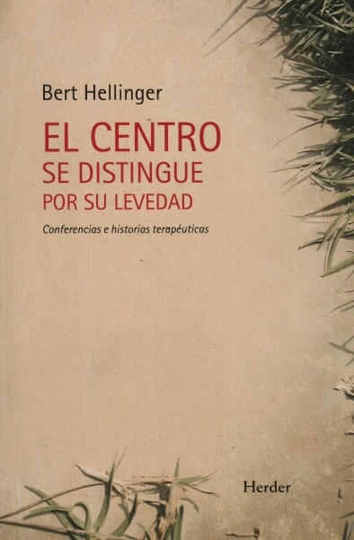 Libro: El centro se distingue por su levedad. Conferencias e historias terapéuticas - Autor: Bert Hellinger - Isbn: 9788425422829