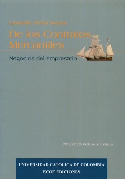 Libro: De los contratos mercantiles - negocios del empresario - Autor: Lisandro Peña Nossa - Isbn: 9586483452