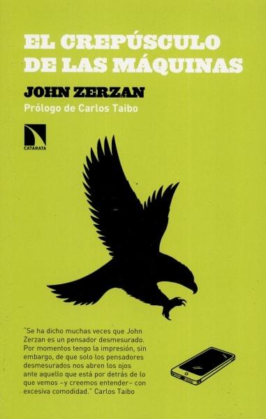 Libro: El crepúsculo de las máquinas - Autor: John Zerzan - Isbn: 9788490971314