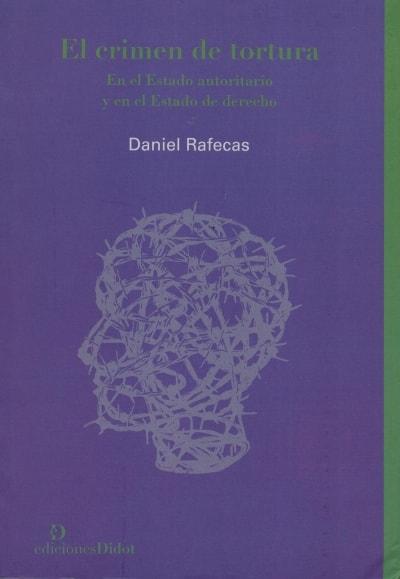 Libro: El crimen de tortura en el estado autoritario y en el estado de derecho - Autor: Daniel Rafecas - Isbn: 9789873620218