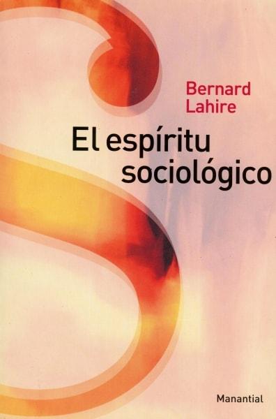 Libro: El espíritu sociológico - Autor: Bernard Lahire - Isbn: 9789875000957