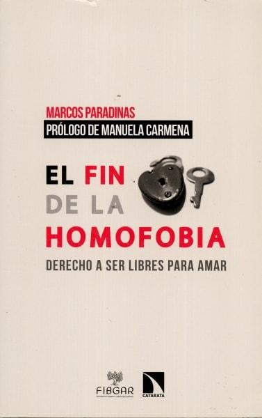 Libro: El fin de la homofobia. Derecho a ser libres para amar - Autor: Marcos Paradinas - Isbn: 9788490971048