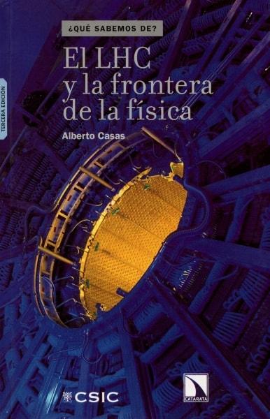 Libro: El lhc y la frontera de la física - Autor: Alberto Casas - Isbn: 9788483194263