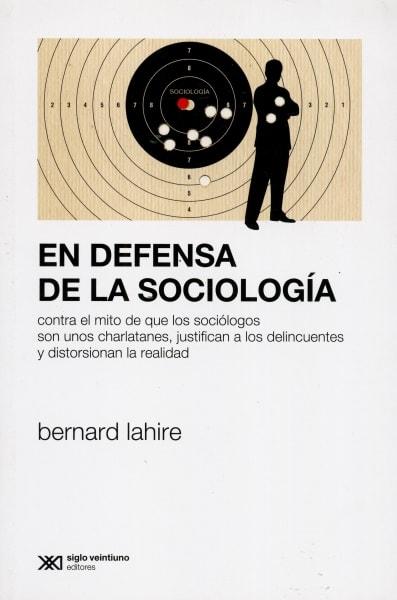 Libro: En defensa de la sociología. Contra el mito de que los sociólogos son unos charlatanes, justifican a los delincuentes y distorcionan la realidad - Autor: Bernard Lahire - Isbn: 9789876297011