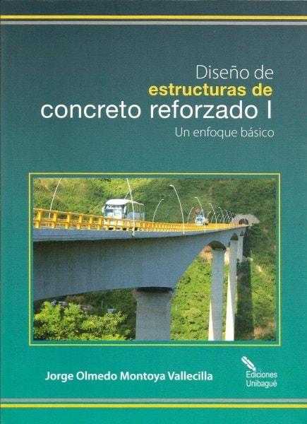 Diseño de estructuras de concreto reforzado i. Un enfoque básico - Jorge Olmedo Montoya Vallecilla - 9789587541199